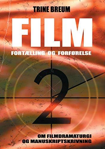 Film - Fortælling og forførelse: om filmdramaturgi og manuskriptskrivning (Danish Edition) por Trine Breum