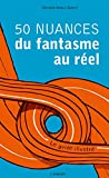 50 nuances du fantasme au r?el le guide illustr?