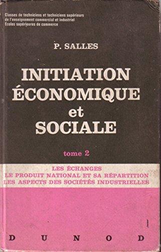 Initiation économique et sociale. Tome 2 : Les échanges, le produit national et sa répartition, les aspects des sociétés industrielles (Economie, Sciences humaines) 1966. par SALLES P.