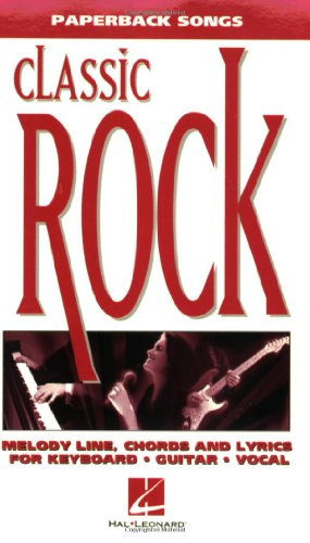 Classic Rock: Paperback Songs: Melody Line, Chords and Lyrics for Keyboard, Guitar, Vocal (The Paperback Songs Series)