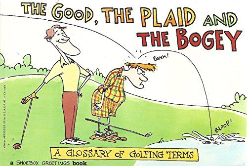 The Good the Plaid & the Bogey: A Glossary of Golfing Terms by Shoebox Greetings (1-Mar-1990) Paperback