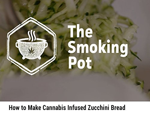 How to Make Cannabis-Infused Zucchini Bread