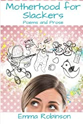 Motherhood for Slackers: Poetry and Prose
