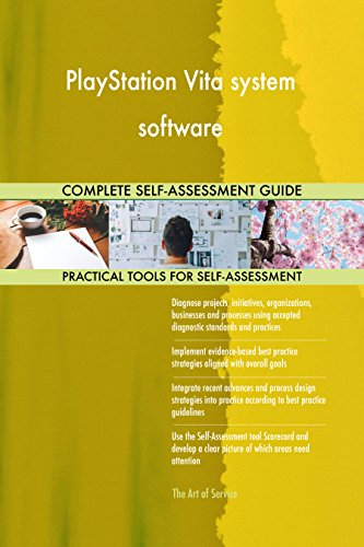 PlayStation Vita system software All-Inclusive Self-Assessment - More than 650 Success Criteria, Instant Visual Insights, Comprehensive Spreadsheet Dashboard, Auto-Prioritized for Quick Results