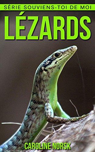 Lézards: Un Livre Pour Les Enfants Avec De Superbes Photos & Des Faits Divertissants Au sujet Des Lézards (Série Souviens-toi de Moi)