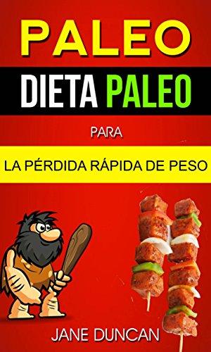 Paleo: Dieta Paleo para la Pérdida Rápida de Peso
