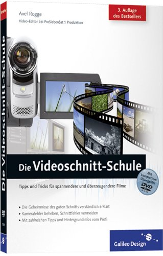Die Videoschnitt-Schule: Tipps und Tricks für spannendere und überzeugendere Filme (Galileo Design) Für Die Digitale Videobearbeitung
