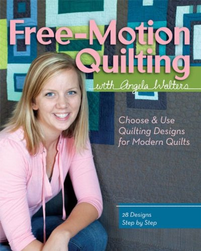 Free-Motion Quilting with Angela Walters: Choose & Use Quilting Designs on Modern Quilts (English Edition) -
