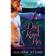 The Day He Kissed Her (Bad Boys of Crystal Lake) by Juliana Stone (2014-04-01)