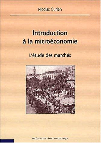 Introduction à la microéconomie - L'étude des marchés par Nicolas Curien