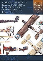 Classic WWI Aircraft Profiles: Bristol MI, Gotha GI-GV, SVA (Ansaldo) Scouts, Bristol Scout, RE8, Aviatik, Brevguet 14 Vol 3
