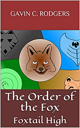 The Order of the Fox: Foxtail High eBook: Gavin Rodgers