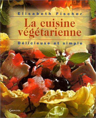 La cuisine végétarienne, délicieuse et simple