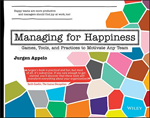 Managing for Happiness: Games, Tools, and Practices to Motivate Any Team (English Edition)