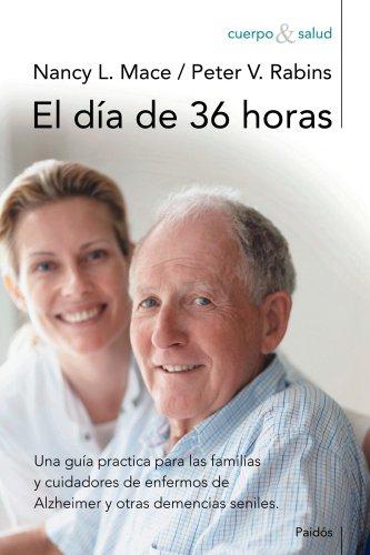 El día de 36 horas: Una guía práctica para las familias y cuidadores de enfermos de Alzheimer (Cuerpo y Salud)