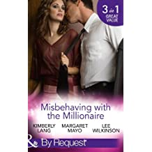Misbehaving with the Millionaire: The Millionaire's Misbehaving Mistress (Kept for His Pleasure, Book 9) / Married Again to the Millionaire / Captive in ... Book 2) (Mills & Boon By Request)