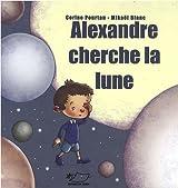 Alexandre cherche la lune - Corine Pourtau
