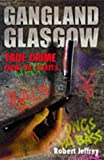 Gangland Glasgow: True Crime from the Streets