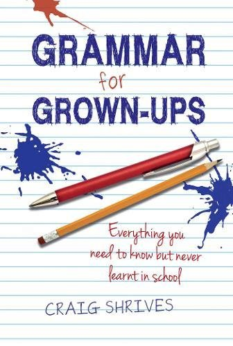 Grammar Rules: Grammar for Grown-ups: Everything you need to know but never learnt in school por Craig Shrives