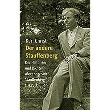 Der andere Stauffenberg: Der Historiker und Dichter Alexander von Stauffenberg