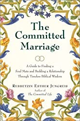The Committed Marriage: A Guide to Finding a Soul Mate and Building a Relationship Through Timeless Biblical Wisdom (Biblical Perspectives on Current Issues) by Esther Jungreis (2003-04-29)