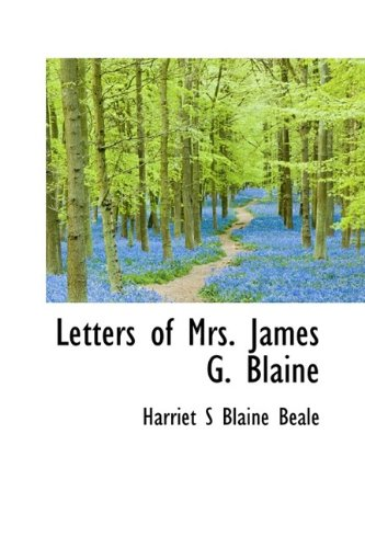Letters of Mrs. James G. Blaine
