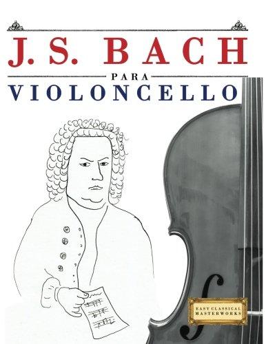 J. S. Bach para Violoncello: 10 Piezas Fáciles para Violoncello Libro para Principiantes por Easy Classical Masterworks