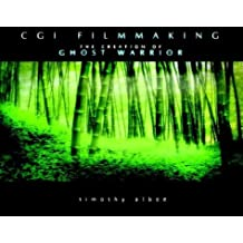 CGI Short Filmmaking: The Creation of Ghost Warrior by Timothy Albee (2004-03-25)