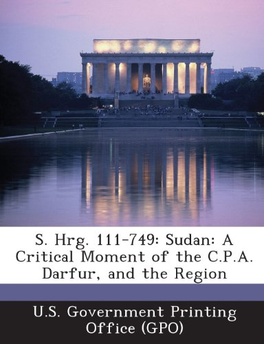 S. Hrg. 111-749: Sudan: A Critical Moment of the C.P.A. Darfur, and the Region (Cp-749)