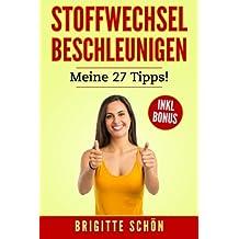 Stoffwechsel beschleunigen. Meine 27 Tipps! Bonus: Wie Bauchfett loswerden?: Abnehmen und schlank werden, zusätzlich Fett verbrennen ohne Zucker.