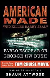 American Made: Who Killed Barry Seal? Pablo Escobar or George HW Bush by Shaun Attwood (2016-09-12)