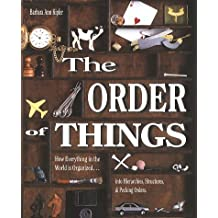 The Order of Things: How Everything in the World Is Organized...into Hierarchies, Structures, & Pecking Orders
