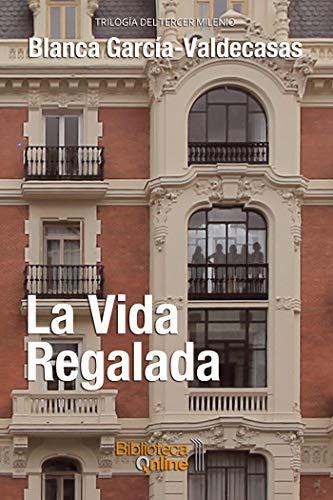 La vida regalada por Blanca García-Valdecasas y Andrada Vanderwilde