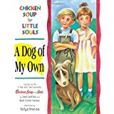 A Dog of My Own: Chicken Soup for Little Souls (Chicken Soup for the Soul)