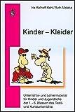 Kinder - Kleider: Unterichts- und Lehrmaterial für Kinder und Jugendliche der 1. - 6. Klassen des Textil- und Kunstunterrichts