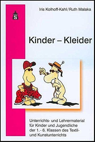 Kinder - Kleider: Unterichts- und Lehrmaterial für Kinder und Jugendliche der 1. - 6. Klassen des Textil- und Kunstunterrichts -