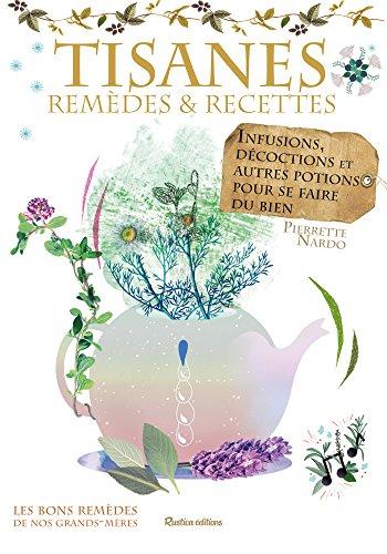 Tisanes - remèdes et recettes (Les bons remèdes de nos grands-mères) par Pierrette Nardo