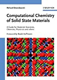 Computational Chemistry of Solid State Materials: A Guide for Materials Scientists, Chemists, Physicists and others: A Guide for Material Scientists, Chemists, Physicists and Others