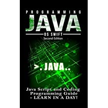 Programming JAVA: Java Programming, JavaScript, Coding: Programming Guide: LEARN IN A DAY! by Os Swift (2016-01-07)