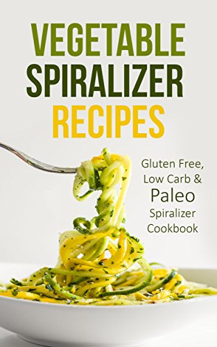 vegetable-spiralizer-recipes-gluten-free-low-carb-paleo-spiralizer-cookbook-for-healthy-raw-paderno-