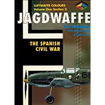 Jagdwaffe : The Spanish Civil War (Luftwaffe Colours : Volume One, Section Two) by Eric Mombeek, J Richard Smith, Eddie J Creek (2001) Paperback