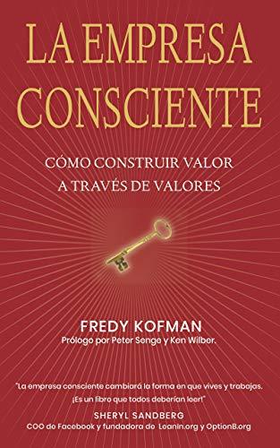 La empresa consciente: Cómo construir valor a través de valores