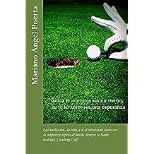 Nunca te acuestes sin un sueño, ni te levantes sin una esperanza: Los sueños son...la vida, y si el entusiasmo junto con la confianza supera al miedo, siempre se hacen realidad. Coaching Golf