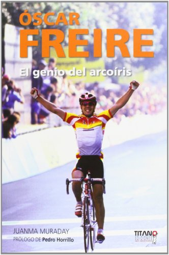 Óscar Freire, el genio del arcoiris por Juan Manuel Muraday Fernández