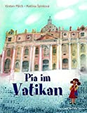 Pia im Vatikan: Entdeckungen rund um den Petersdom - Kirsten Piech