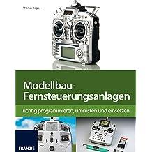 Modellbau-Fernsteueranlagen richtig programmieren, umrüsten und einsetzen
