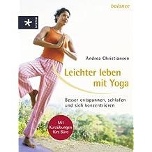 Leichter leben mit Yoga: Besser entspannen, schlafen und sich konzentrieren