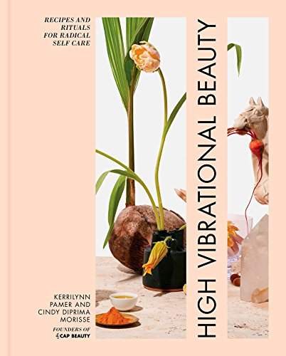 High Vibrational Beauty: Recipes & Rituals for Radical Self Care (Gesundheits-und Beauty-angebote)