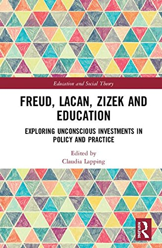 Freud, Lacan, Zizek and Education: Exploring Unconscious Investments in Policy and Practice (Education and Social Theory)