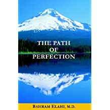 The Path of Perfection by Bahram Elahi M.D. (2005-03-01)